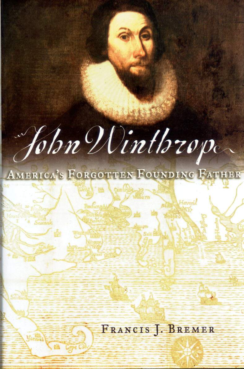 founding father s reading list john winthrop america s forgotten founding father francis j bremer
